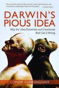 Darwin's Pious Idea: Why the Ultra-Darwinists and Creationists Both Get It Wrong, Conor Cunningham