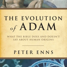The Evolution of Adam: What the Bible Does and Doesn't Say about Human Origins, Peter Enns