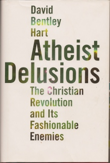 Atheist Delusions: The Christian Revolution and Its Fashionable Enemies, David Bentley Hart