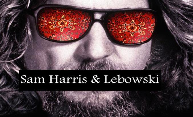 Sam Harris Big Lebowski