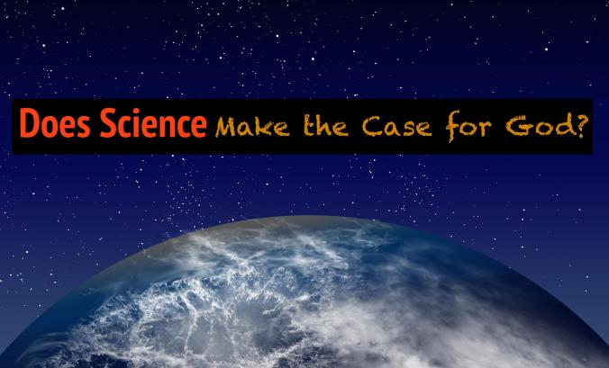 Science makes the case for God? Earth